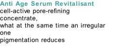 Anti Age Serum Revitalisant cell-active pore-refining  concentrate,  what at the same time an irregular one  pigmentation reduces